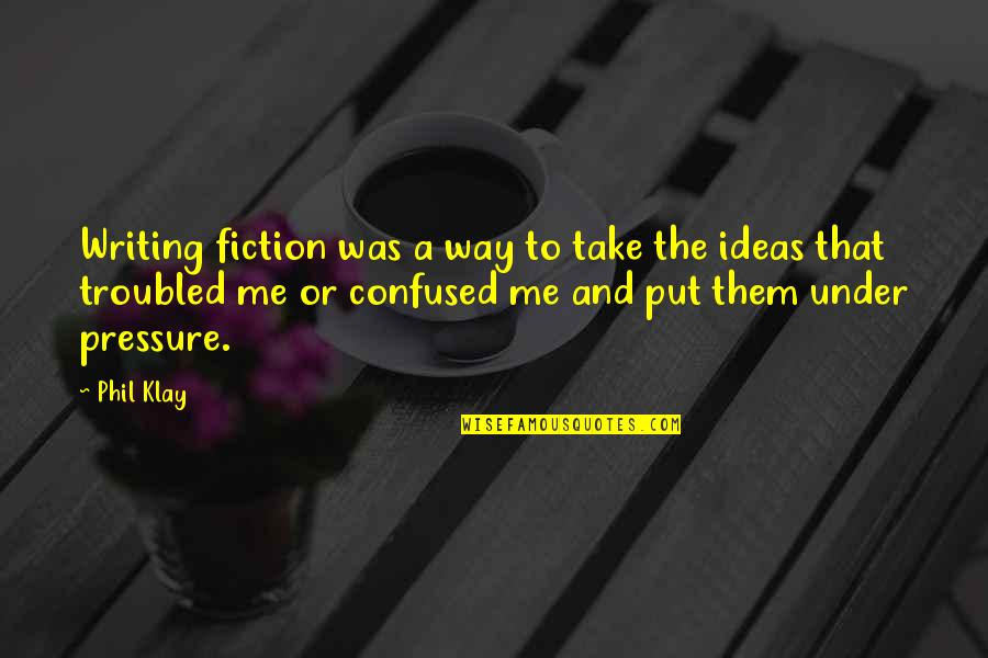Stars And Loss Quotes By Phil Klay: Writing fiction was a way to take the