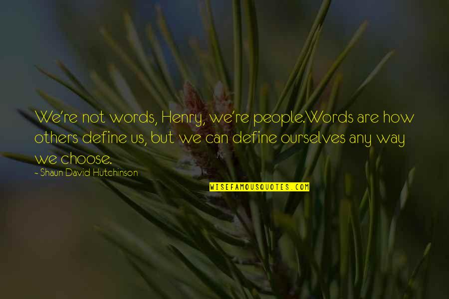 Stars And Loss Quotes By Shaun David Hutchinson: We're not words, Henry, we're people.Words are how
