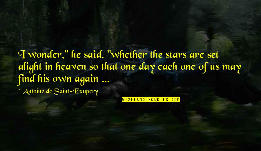 "Stars In Heaven Quotes By Antoine De Saint-Exupery: I wonder,"" he said, ""whether the stars are"