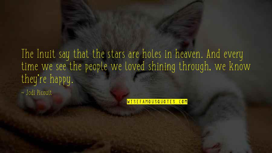 Stars In Heaven Quotes By Jodi Picoult: The Inuit say that the stars are holes