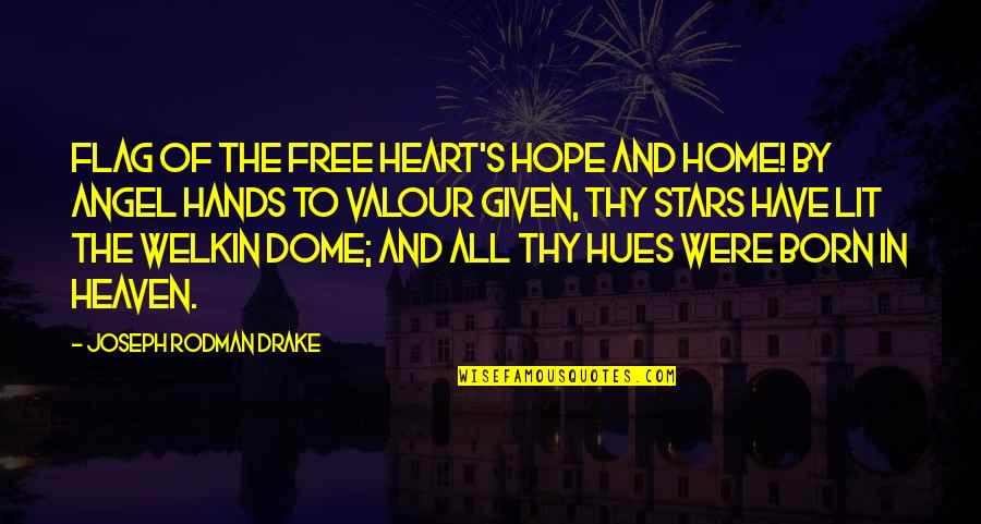 Stars In Heaven Quotes By Joseph Rodman Drake: Flag of the free heart's hope and home!