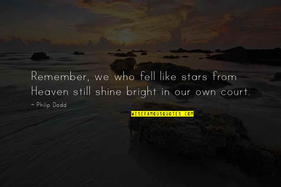 Stars In Heaven Quotes By Philip Dodd: Remember, we who fell like stars from Heaven