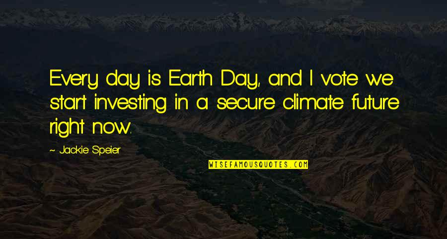 Start Day Right Quotes By Jackie Speier: Every day is Earth Day, and I vote