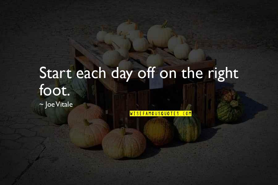Start Day Right Quotes By Joe Vitale: Start each day off on the right foot.
