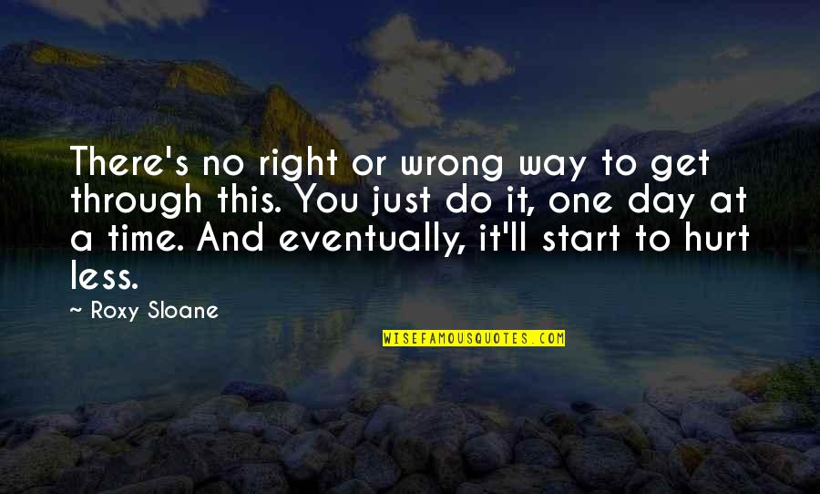 Start Day Right Quotes By Roxy Sloane: There's no right or wrong way to get
