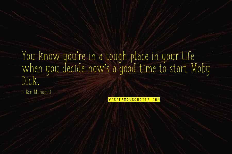 Start Life Now Quotes By Ben Monopoli: You know you're in a tough place in