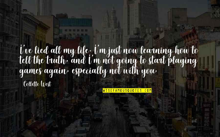 Start Life Now Quotes By Collette West: I've lied all my life. I'm just now