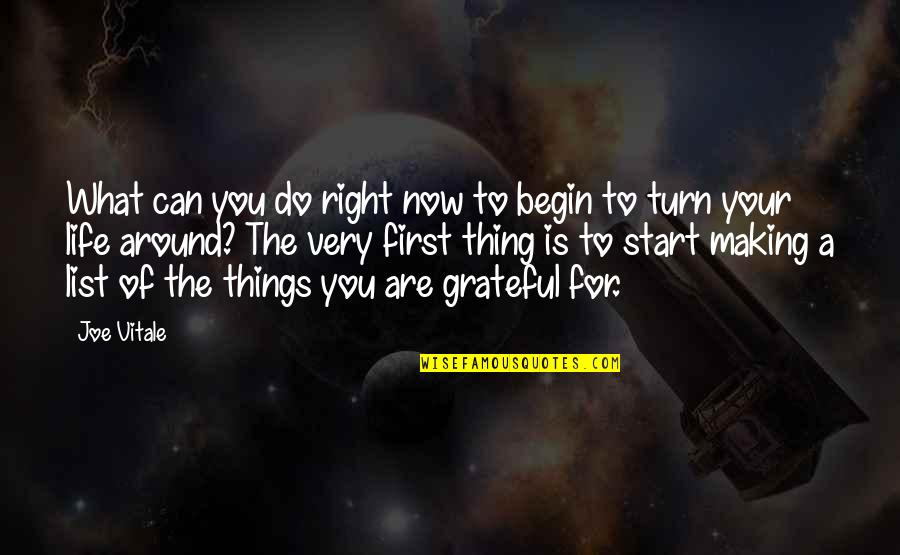 Start Life Now Quotes By Joe Vitale: What can you do right now to begin