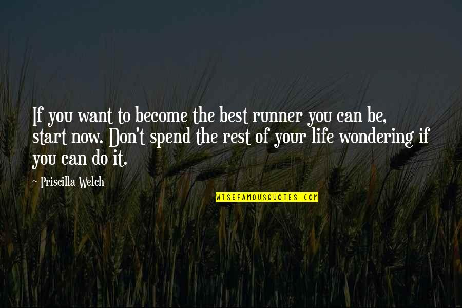 Start Life Now Quotes By Priscilla Welch: If you want to become the best runner