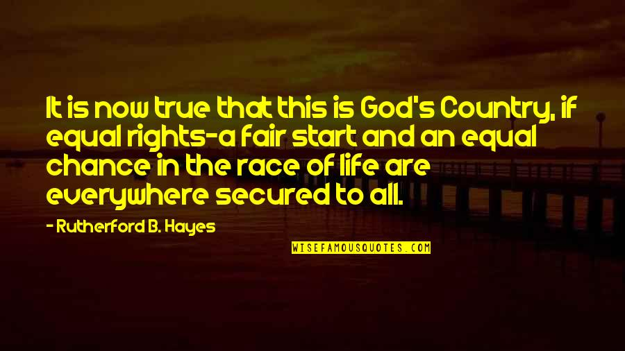 Start Life Now Quotes By Rutherford B. Hayes: It is now true that this is God's