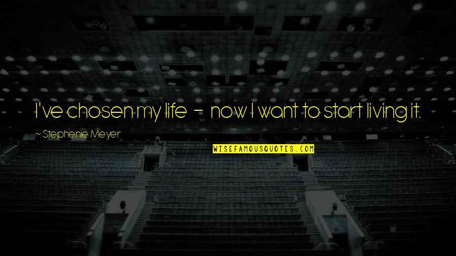 Start Life Now Quotes By Stephenie Meyer: I've chosen my life - now I want
