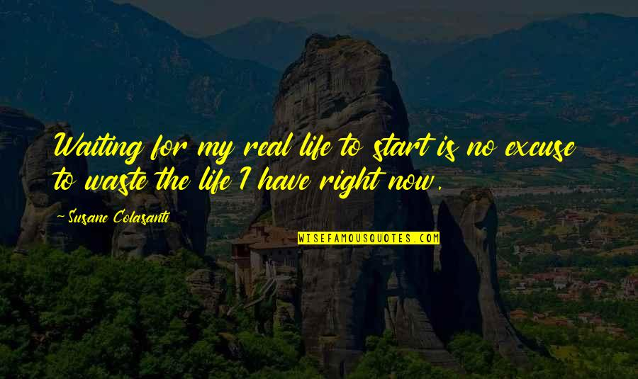 Start Life Now Quotes By Susane Colasanti: Waiting for my real life to start is