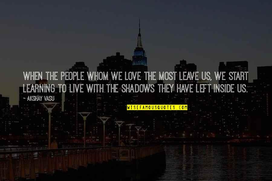 Start To Love Quotes By Akshay Vasu: When the people whom we love the most