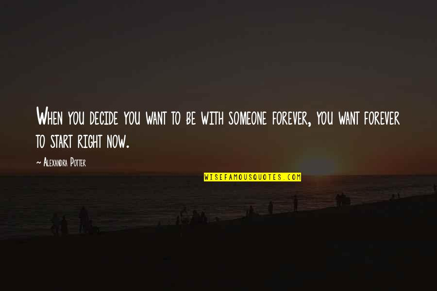 Start To Love Quotes By Alexandra Potter: When you decide you want to be with