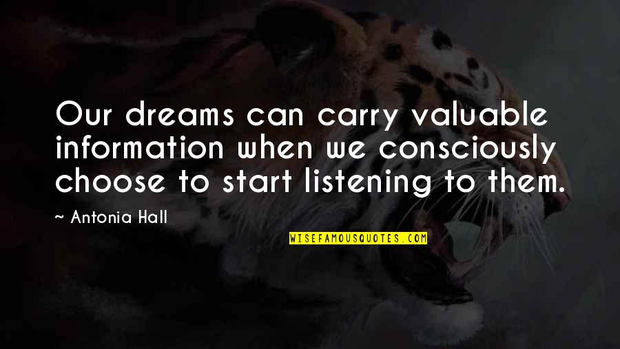 Start To Love Quotes By Antonia Hall: Our dreams can carry valuable information when we