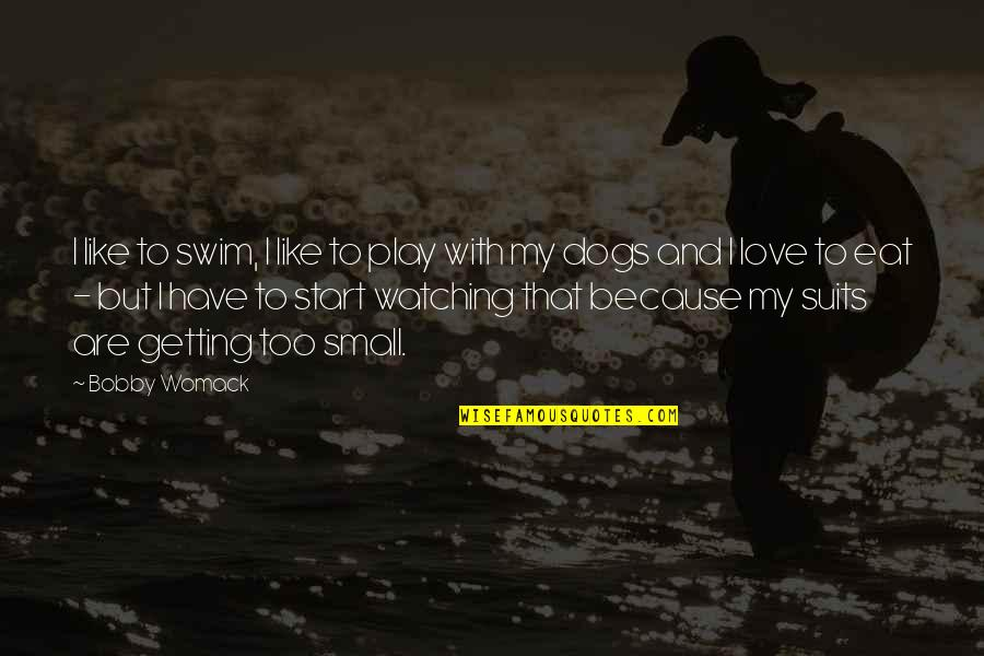 Start To Love Quotes By Bobby Womack: I like to swim, I like to play