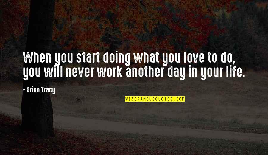 Start To Love Quotes By Brian Tracy: When you start doing what you love to
