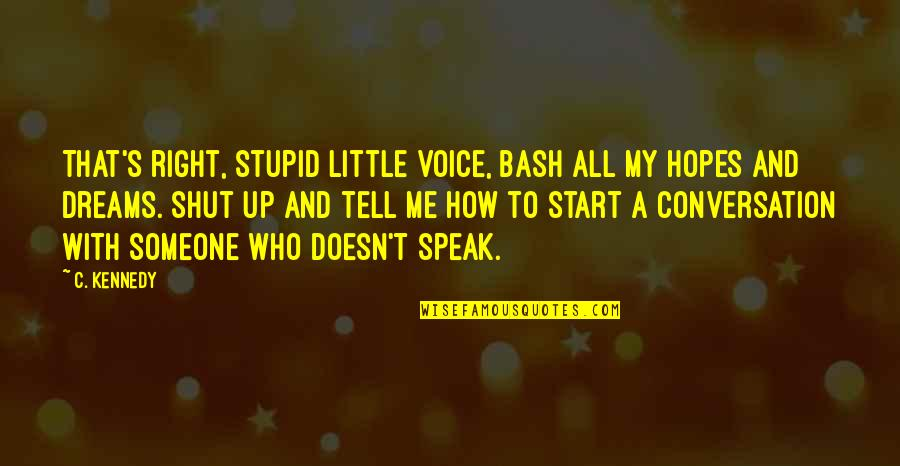 Start To Love Quotes By C. Kennedy: That's right, stupid little voice, bash all my
