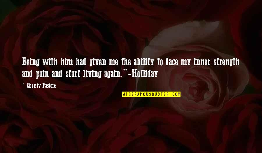 Start To Love Quotes By Christy Pastore: Being with him had given me the ability