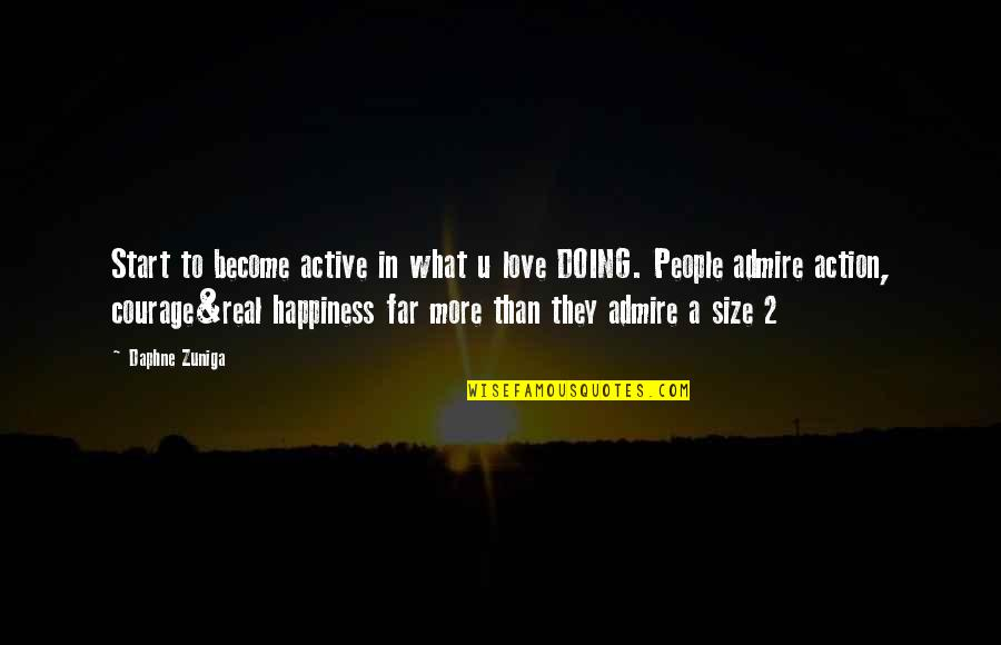 Start To Love Quotes By Daphne Zuniga: Start to become active in what u love