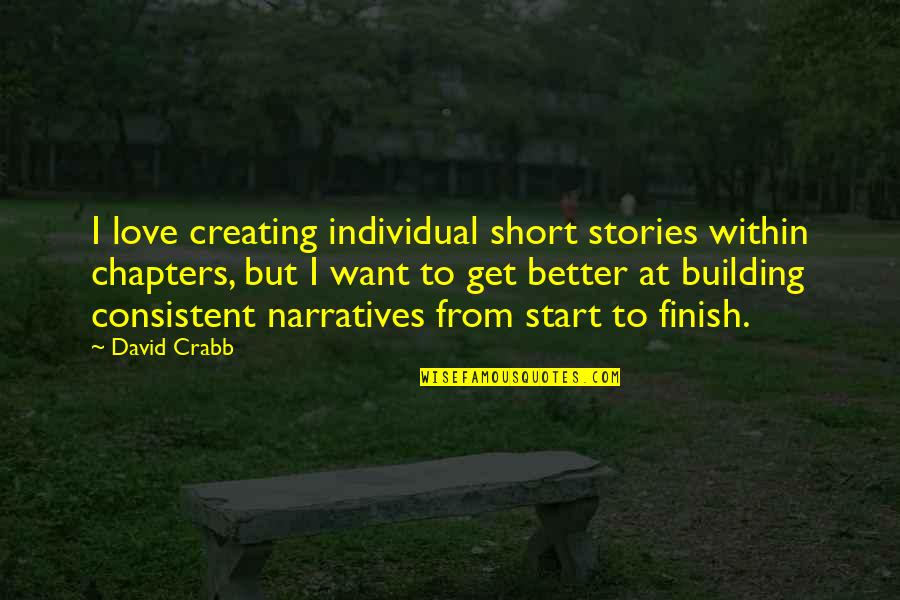 Start To Love Quotes By David Crabb: I love creating individual short stories within chapters,