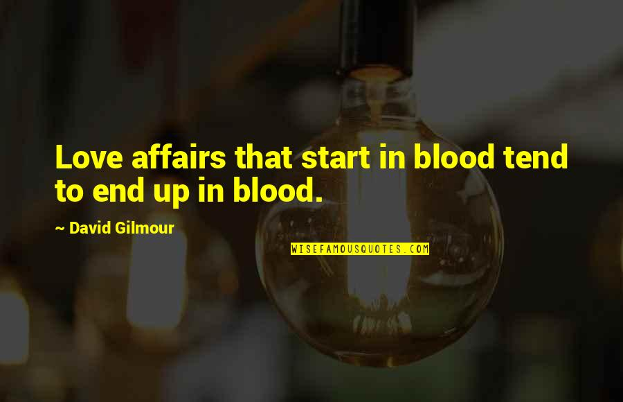 Start To Love Quotes By David Gilmour: Love affairs that start in blood tend to