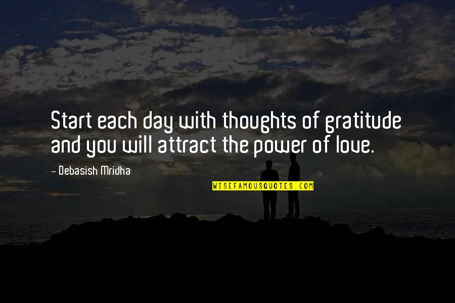 Start To Love Quotes By Debasish Mridha: Start each day with thoughts of gratitude and