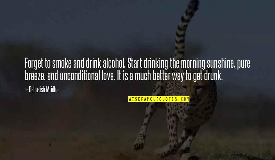 Start To Love Quotes By Debasish Mridha: Forget to smoke and drink alcohol. Start drinking