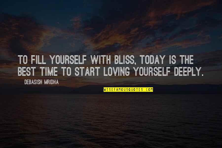 Start To Love Quotes By Debasish Mridha: To fill yourself with bliss, today is the