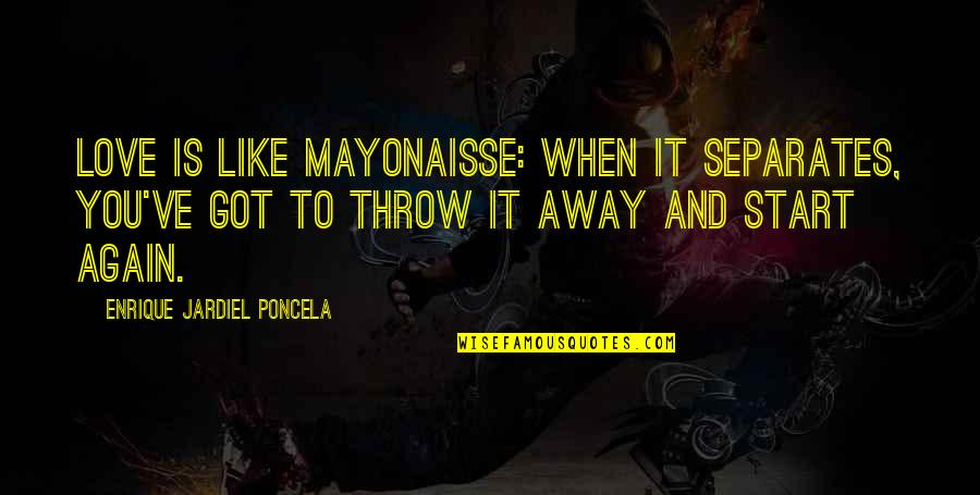 Start To Love Quotes By Enrique Jardiel Poncela: Love is like mayonaisse: when it separates, you've