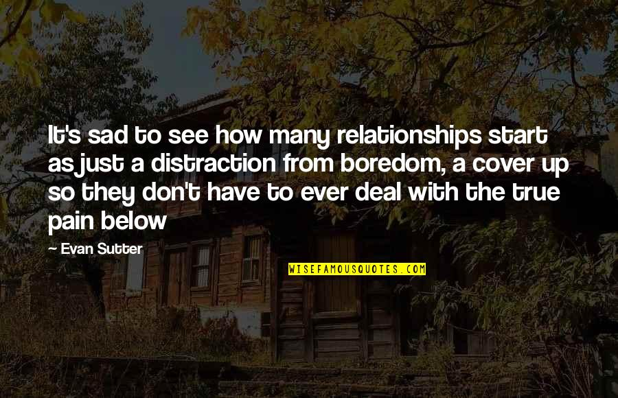 Start To Love Quotes By Evan Sutter: It's sad to see how many relationships start