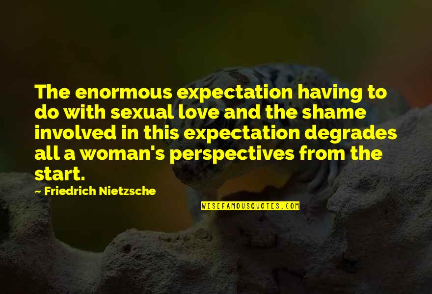 Start To Love Quotes By Friedrich Nietzsche: The enormous expectation having to do with sexual