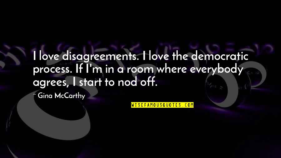 Start To Love Quotes By Gina McCarthy: I love disagreements. I love the democratic process.