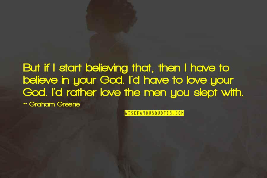 Start To Love Quotes By Graham Greene: But if I start believing that, then I