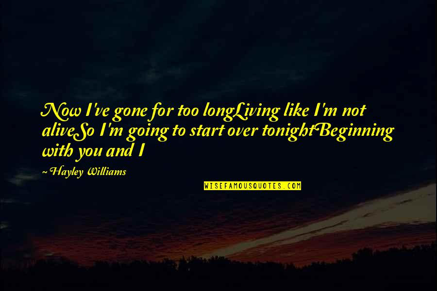 Start To Love Quotes By Hayley Williams: Now I've gone for too longLiving like I'm