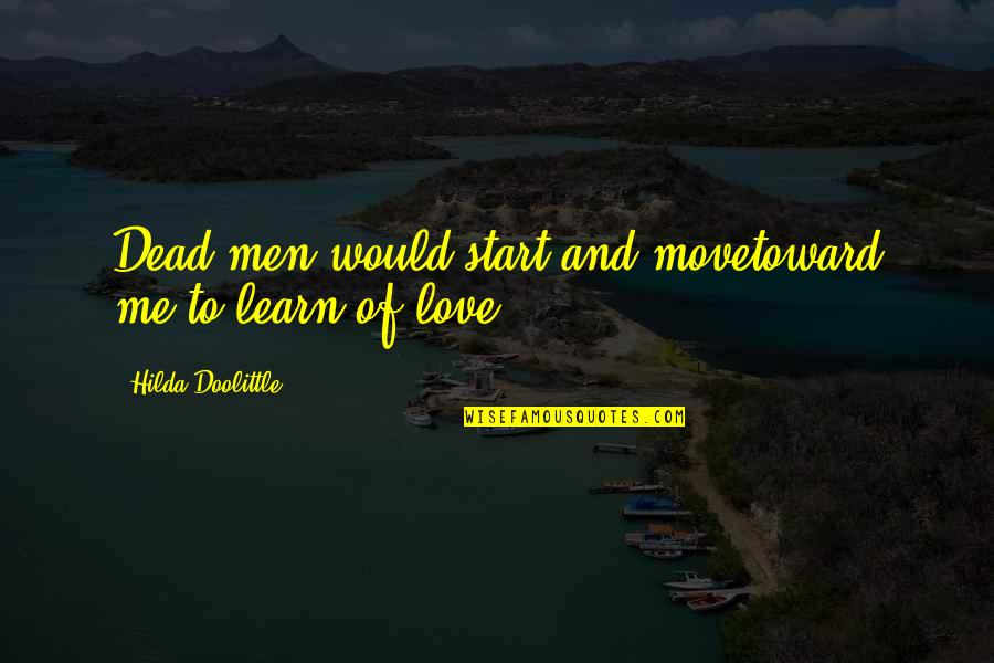 Start To Love Quotes By Hilda Doolittle: Dead men would start and movetoward me to