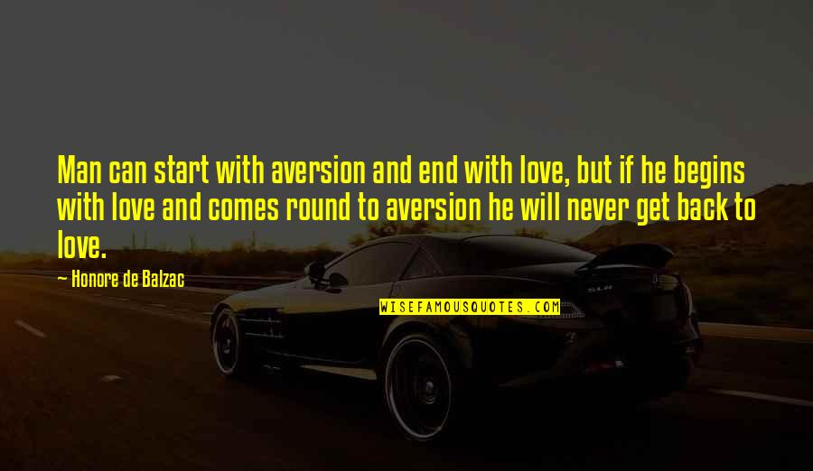 Start To Love Quotes By Honore De Balzac: Man can start with aversion and end with