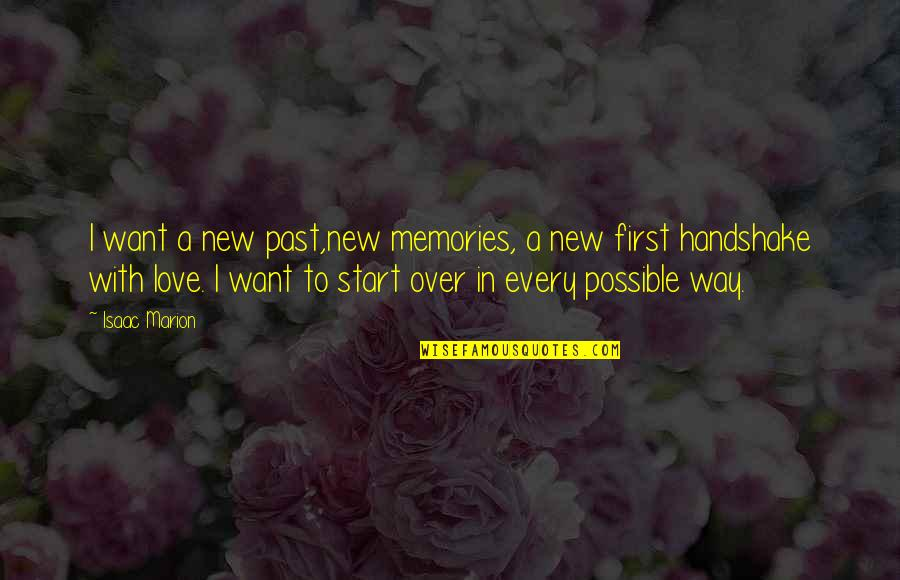 Start To Love Quotes By Isaac Marion: I want a new past,new memories, a new