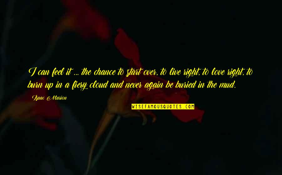 Start To Love Quotes By Isaac Marion: I can feel it ... the chance to