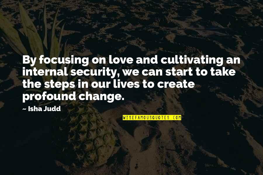 Start To Love Quotes By Isha Judd: By focusing on love and cultivating an internal