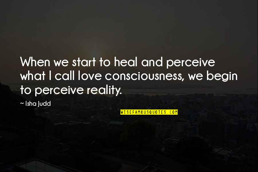 Start To Love Quotes By Isha Judd: When we start to heal and perceive what