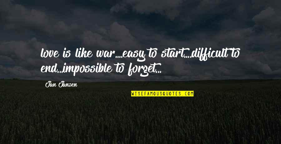 Start To Love Quotes By Jan Jansen: love is like war....easy to start....difficult to end...impossible