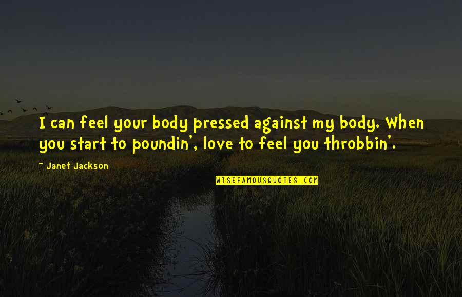 Start To Love Quotes By Janet Jackson: I can feel your body pressed against my