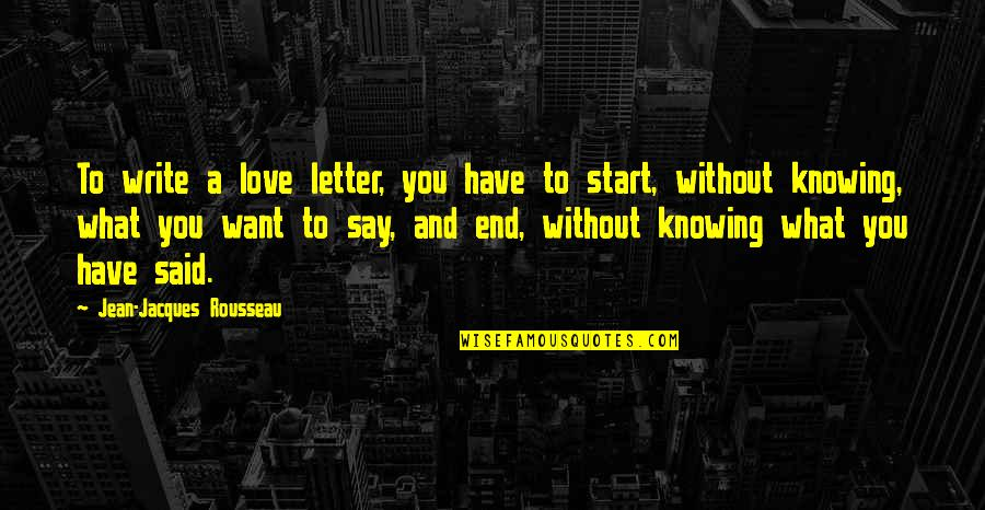 Start To Love Quotes By Jean-Jacques Rousseau: To write a love letter, you have to