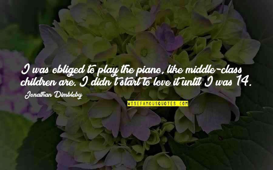 Start To Love Quotes By Jonathan Dimbleby: I was obliged to play the piano, like