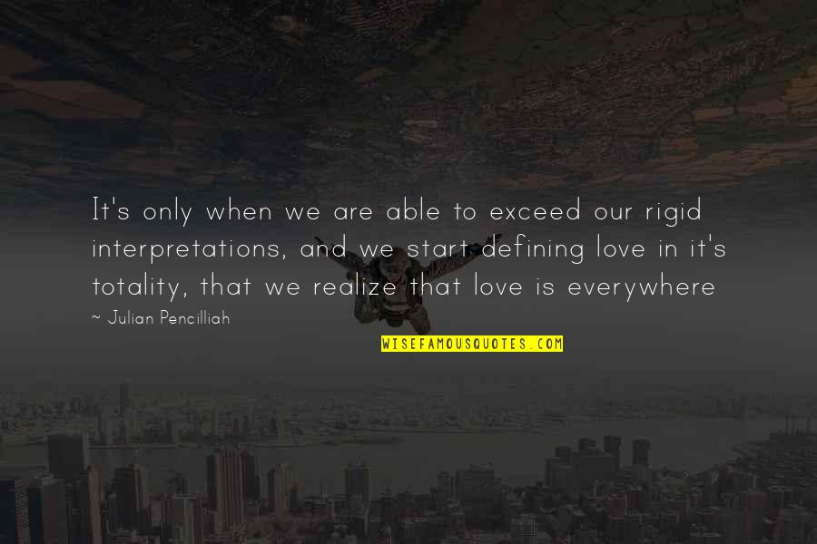 Start To Love Quotes By Julian Pencilliah: It's only when we are able to exceed