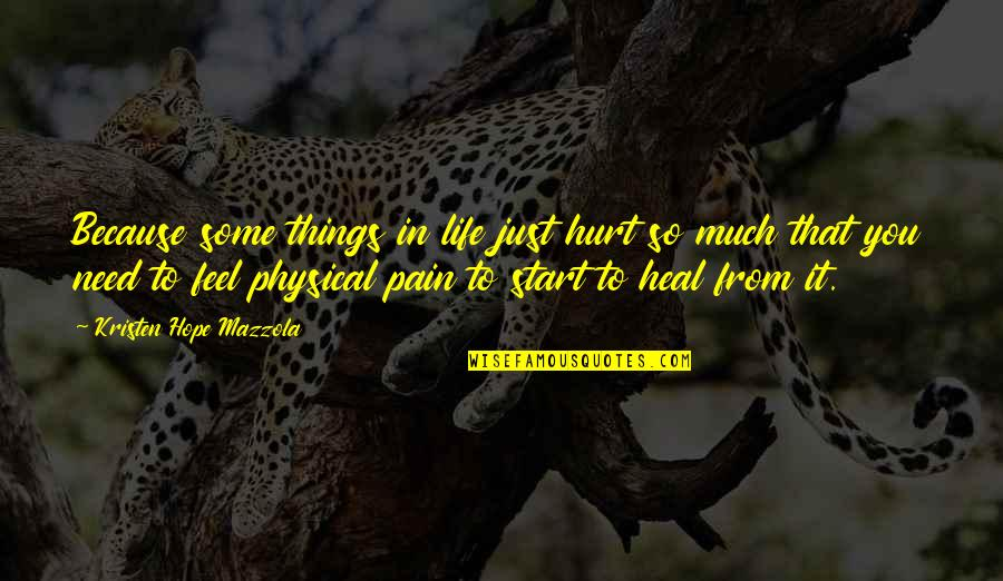 Start To Love Quotes By Kristen Hope Mazzola: Because some things in life just hurt so