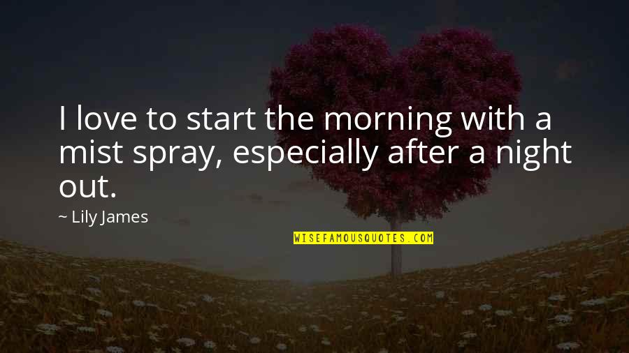 Start To Love Quotes By Lily James: I love to start the morning with a