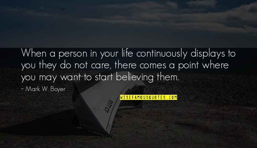 Start To Love Quotes By Mark W. Boyer: When a person in your life continuously displays
