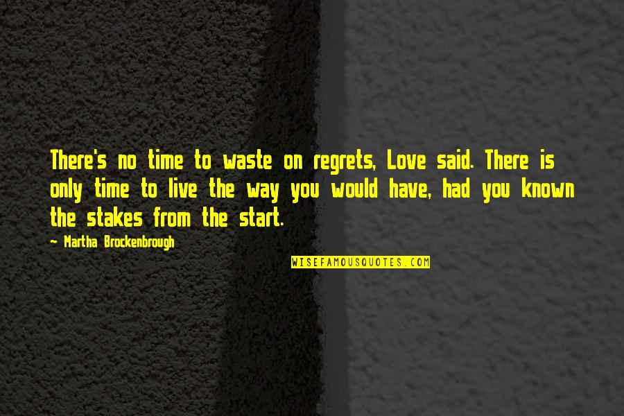 Start To Love Quotes By Martha Brockenbrough: There's no time to waste on regrets, Love